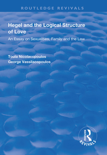 Hegel and the Logical Structure of Love An Essay on Sexualities, Family and the Law book cover