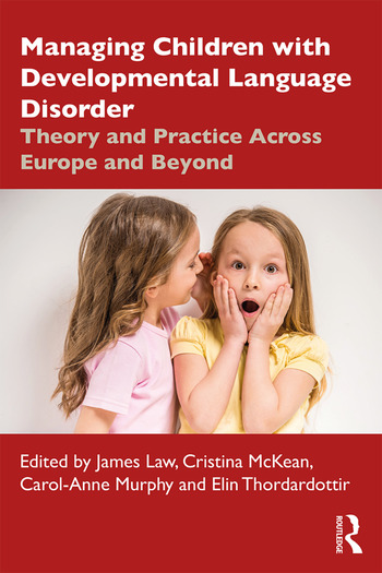 Managing Children with Developmental Language Disorder Theory and Practice Across Europe and Beyond book cover