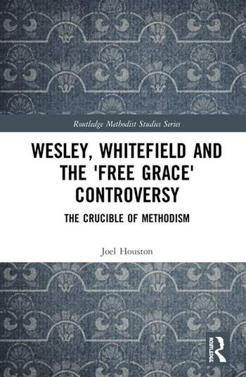 Wesley, Whitefield and the 'Free Grace' Controversy The Crucible of Methodism book cover