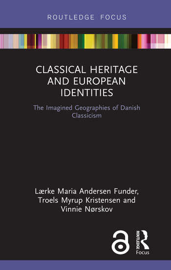 Classical Heritage and European Identities The Imagined Geographies of Danish Classicism book cover