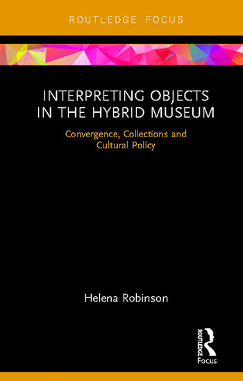 Interpreting Objects in the Hybrid Museum Convergence, Collections and Cultural Policy book cover