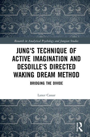 Jung's Technique of Active Imagination and Desoille's Directed Waking Dream Method Bridging the Divide book cover