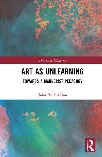 Art as Unlearning Towards a Mannerist Pedagogy book cover