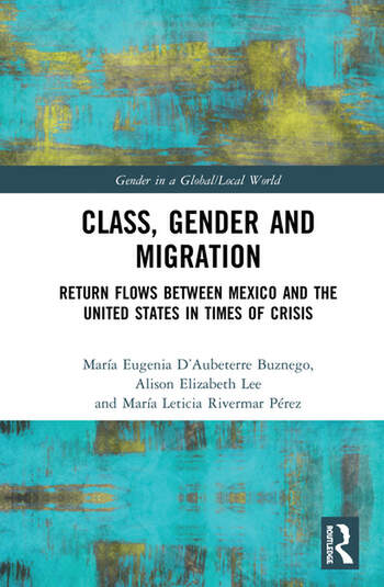 Class, Gender and Migration Return Flows between Mexico and the United States in Times of Crisis book cover