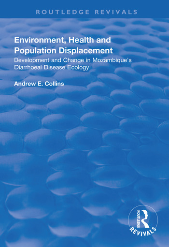Environment, Health and Population Displacement Development and Change in Mozambique's Diarrhoeal Disease Ecology book cover