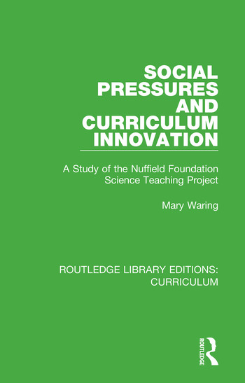 Social Pressures and Curriculum Innovation A Study of the Nuffield Foundation Science Teaching Project book cover