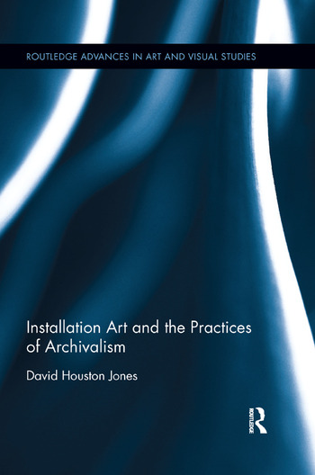Installation Art and the Practices of Archivalism book cover