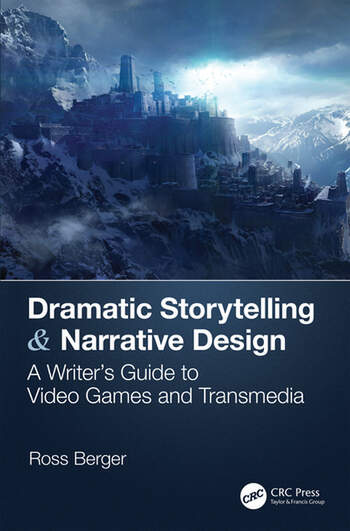 Dramatic Storytelling & Narrative Design A Writer's Guide to Video Games and Transmedia book cover