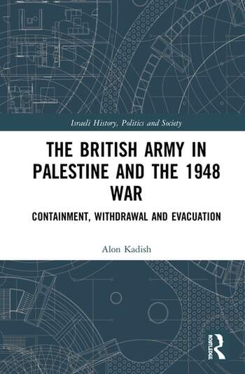 The British Army in Palestine and the 1948 War Containment, Withdrawal and Evacuation book cover