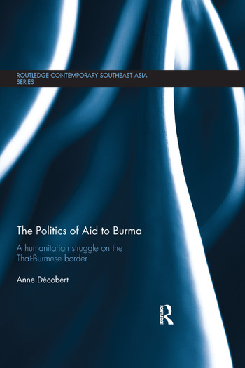 The Politics of Aid to Burma A Humanitarian Struggle on the Thai-Burmese Border book cover