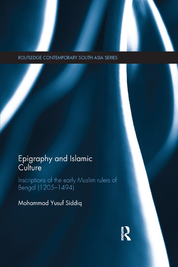 Epigraphy and Islamic Culture Inscriptions of the Early Muslim Rulers of Bengal (1205-1494) book cover