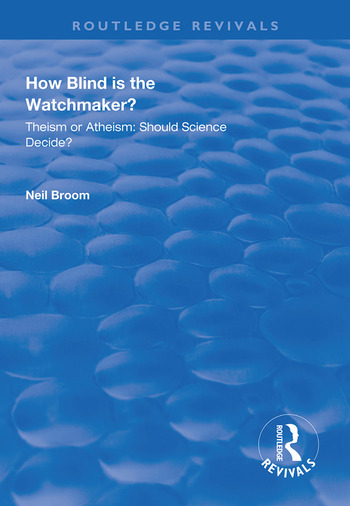 How Blind is the Watchmaker? Theism or Atheism: Should Science Decide? book cover