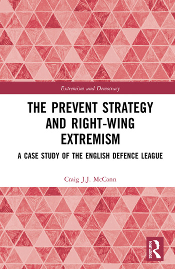 The Prevent Strategy and Right-wing Extremism A Case Study of the English Defence League book cover
