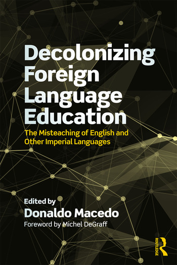 Decolonizing Foreign Language Education The Misteaching of English and Other Colonial Languages book cover