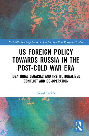 US Foreign Policy Towards Russia in the Post-Cold War Era Ideational Legacies and Institutionalised Conflict and Co-operation book cover