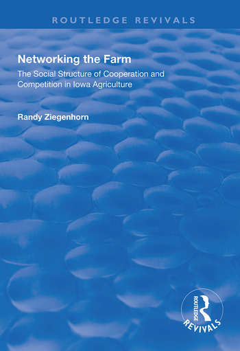 Networking the Farm The Social Structure of Cooperation and Competition in Iowa Agriculture book cover