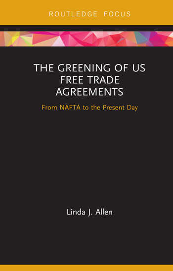 The Greening of US Free Trade Agreements From NAFTA to the Present Day book cover