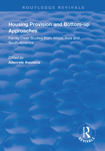 Housing Provision and Bottom-up Approaches Family Case Studies from Africa, Asia and South America book cover
