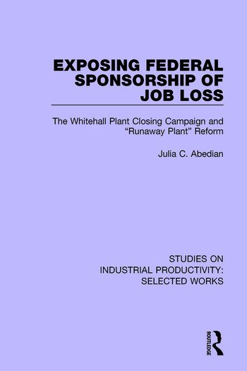 Exposing Federal Sponsorship of Job Loss The Whitehall Plant Closing Campaign and