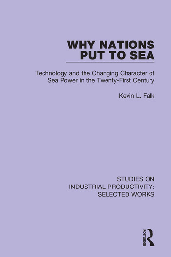 Why Nations Put to Sea Technology and the Changing Character of Sea Power in the Twenty-First Century book cover