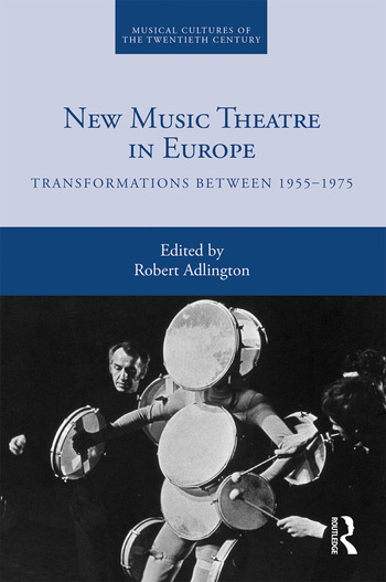 New Music Theatre in Europe Transformations between 1955-1975 book cover