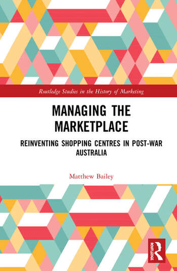 Managing the Marketplace Reinventing Shopping Centres in Post-War Australia book cover