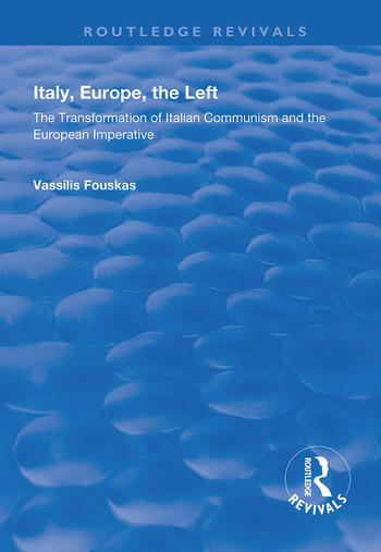 Italy, Europe, The Left The Transformation of Italian Communism and the European Imperative book cover