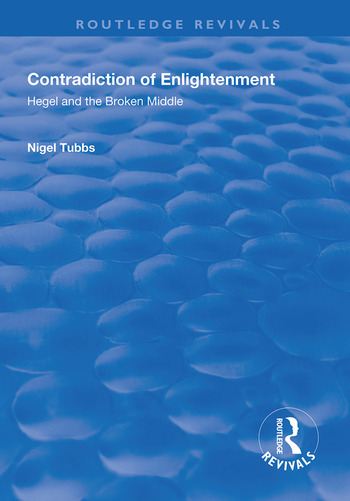 Contradiction of Enlightenment Hegel and the Broken Middle book cover