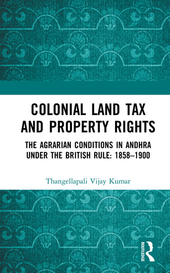 Colonial Land Tax and Property Rights The Agrarian Conditions in Andhra under the British Rule: 1858-1900 book cover