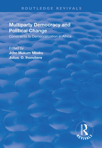 Multiparty Democracy and Political Change Constraints to Democratization in Africa book cover