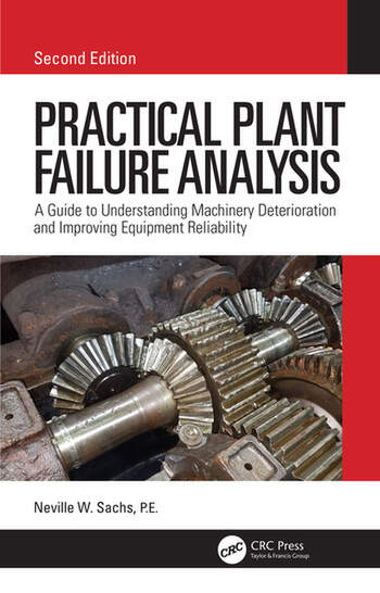 Practical Plant Failure Analysis A Guide to Understanding Machinery Deterioration and Improving Equipment Reliability, Second Edition book cover