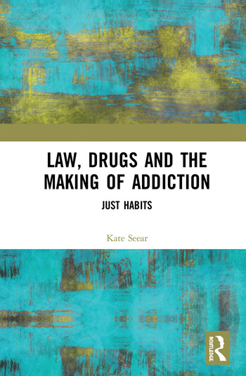 Law, Drugs and the Making of Addiction Just Habits book cover