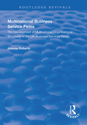 Multinational Business Service Firms Development of Multinational Organization Structures in the UK Business Service Sector book cover