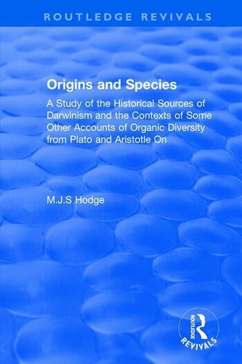 Origins and Species A Study of the Historical Sources of Darwinism and the Contexts of Some Other Accounts of Organic Diversity from Plato and Aristotle On book cover