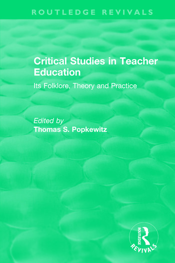 Critical Studies in Teacher Education Its Folklore, Theory and Practice book cover