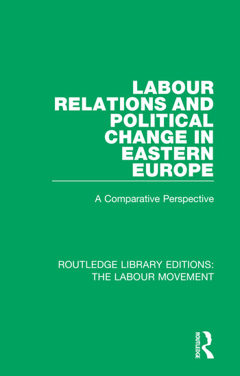 Labour Relations and Political Change in Eastern Europe A Comparative Perspective book cover