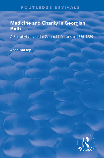 Medicine and Charity in Georgian Bath A Social History of the General Infirmary, c.1739-1830 book cover