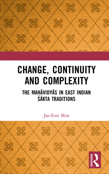 Change, Continuity and Complexity The Mahāvidyās in East Indian Śākta Traditions book cover