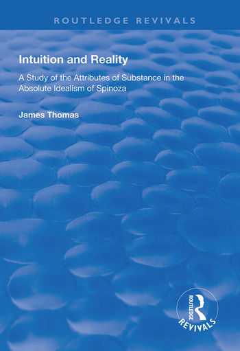 Intuition and Reality A Study of the Attributes of Substance in the Absolute Idealism of Spinoza book cover