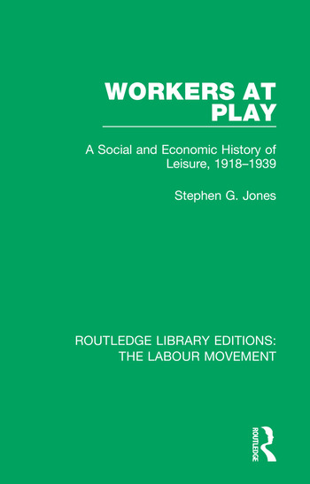 Workers at Play A Social and Economic History of Leisure, 1918-1939 book cover