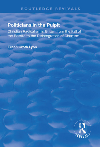 Politicians in the Pulpit Christian Radicalism in Britain from the Fall of the Bastille to the Disintegration of Chartism book cover