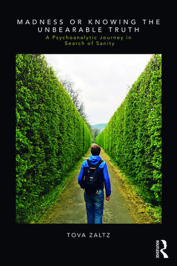 Madness or Knowing the Unbearable Truth A Psychoanalytic Journey in Search of Sanity book cover