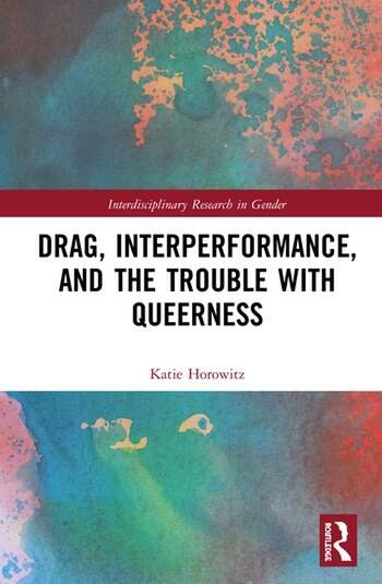 Drag, Interperformance, and the Trouble with Queerness book cover
