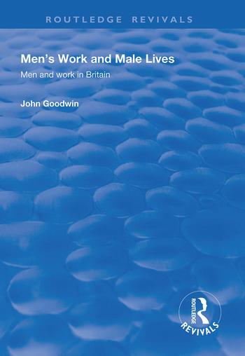 Men's Work and Male Lives Men and Work in Britain book cover