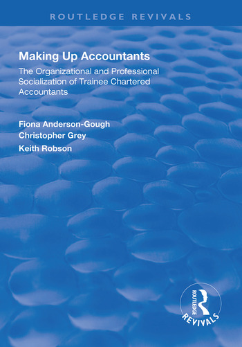 Making Up Accountants The Organizational and Professional Socialization of Trainee Chartered Accountants book cover