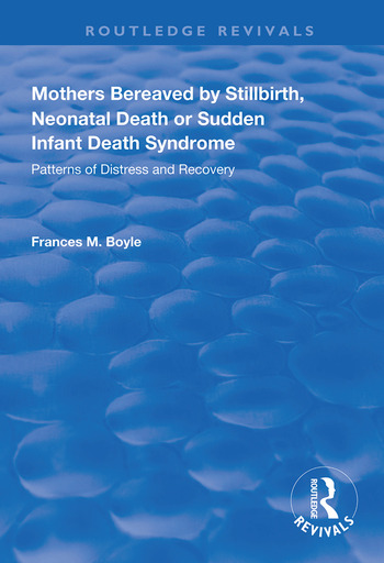 Mothers Bereaved by Stillbirth, Neonatal Death or Sudden Infant Death Syndrome Patterns of Distress and Recovery book cover