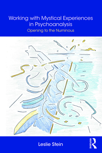 Working with Mystical Experiences in Psychoanalysis Opening to the Numinous book cover