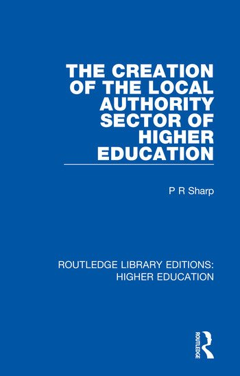 The Creation of the Local Authority Sector of Higher Education book cover