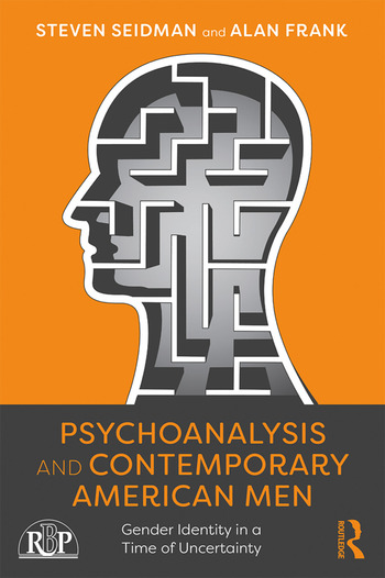 Psychoanalysis and Contemporary American Men Gender Identity in a Time of Uncertainty book cover