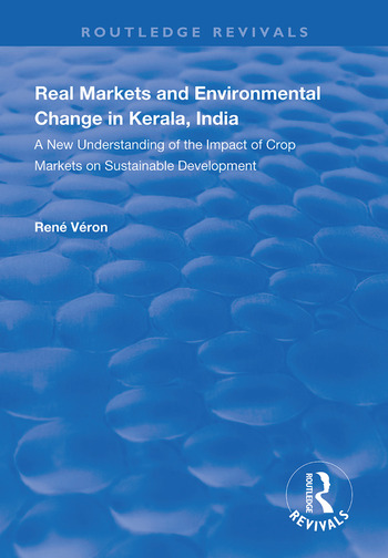 Real Markets and Environmental Change in Kerala, India A New Understanding of the Impact of Crop Markets on Sustainable Development book cover